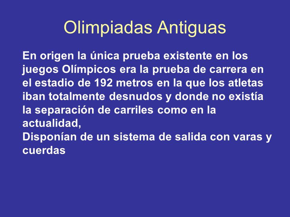 Olimpiadas Antiguas En origen la única prueba existente en los juegos Olímpicos era la prueba de carrera en el estadio de 192 metros en la que los atl