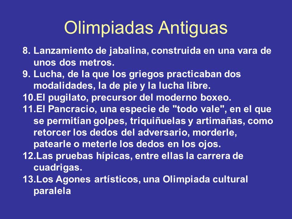 Olimpiadas Antiguas 8.Lanzamiento de jabalina, construida en una vara de unos dos metros. 9.Lucha, de la que los griegos practicaban dos modalidades,