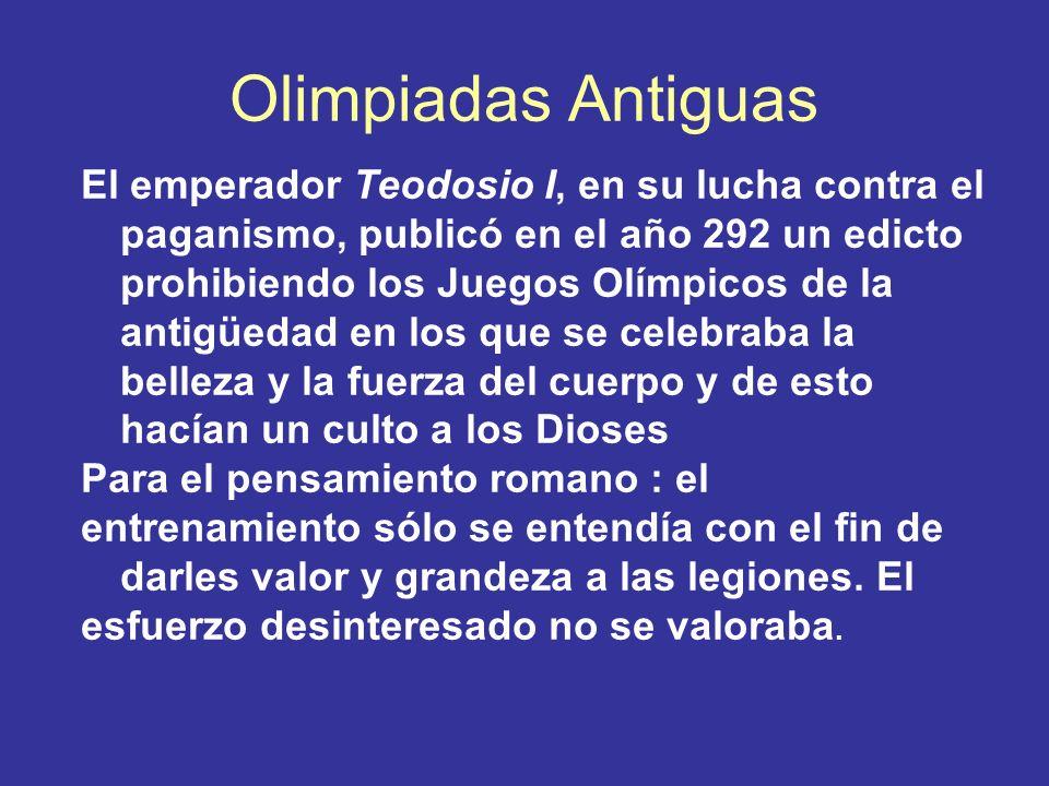 Olimpiadas Antiguas El emperador Teodosio I, en su lucha contra el paganismo, publicó en el año 292 un edicto prohibiendo los Juegos Olímpicos de la a