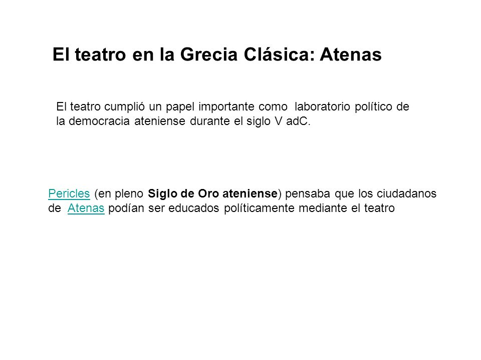 El teatro cumplió un papel importante como laboratorio político de la democracia ateniense durante el siglo V adC. El teatro en la Grecia Clásica: Ate
