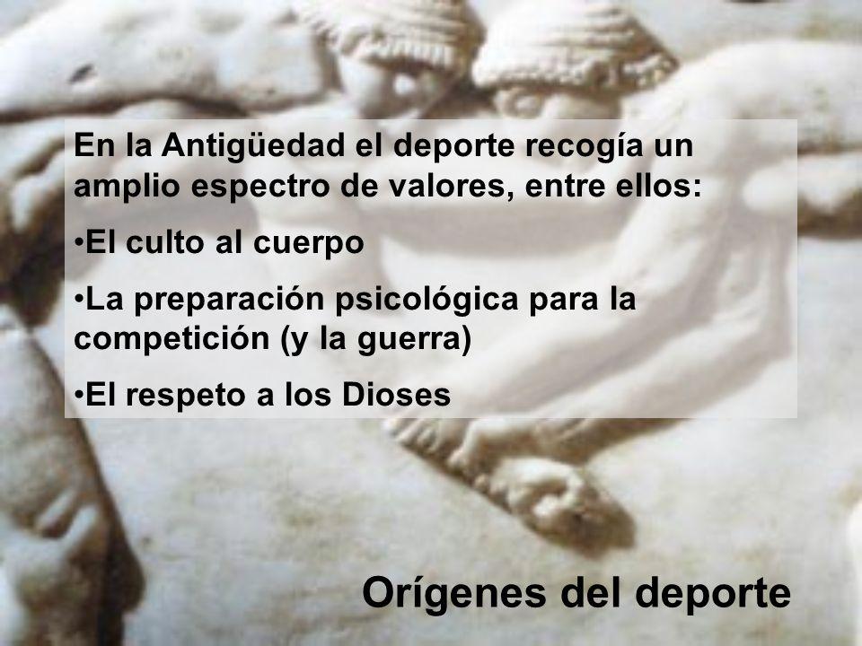 En la Antigüedad el deporte recogía un amplio espectro de valores, entre ellos: El culto al cuerpo La preparación psicológica para la competición (y l