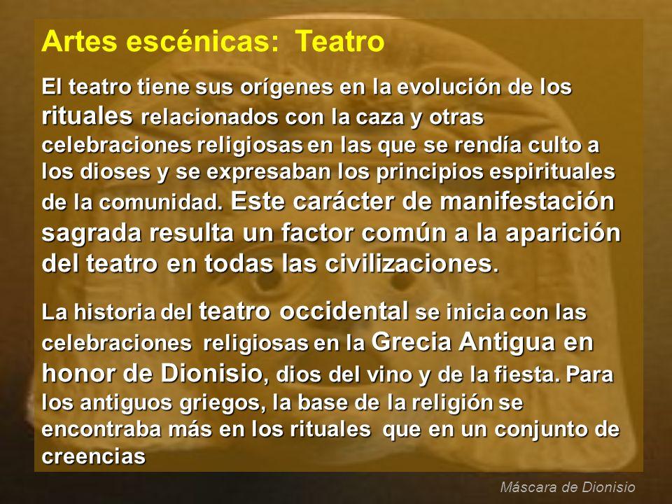 Artes escénicas: Teatro El teatro tiene sus orígenes en la evolución de los rituales relacionados con la caza y otras celebraciones religiosas en las