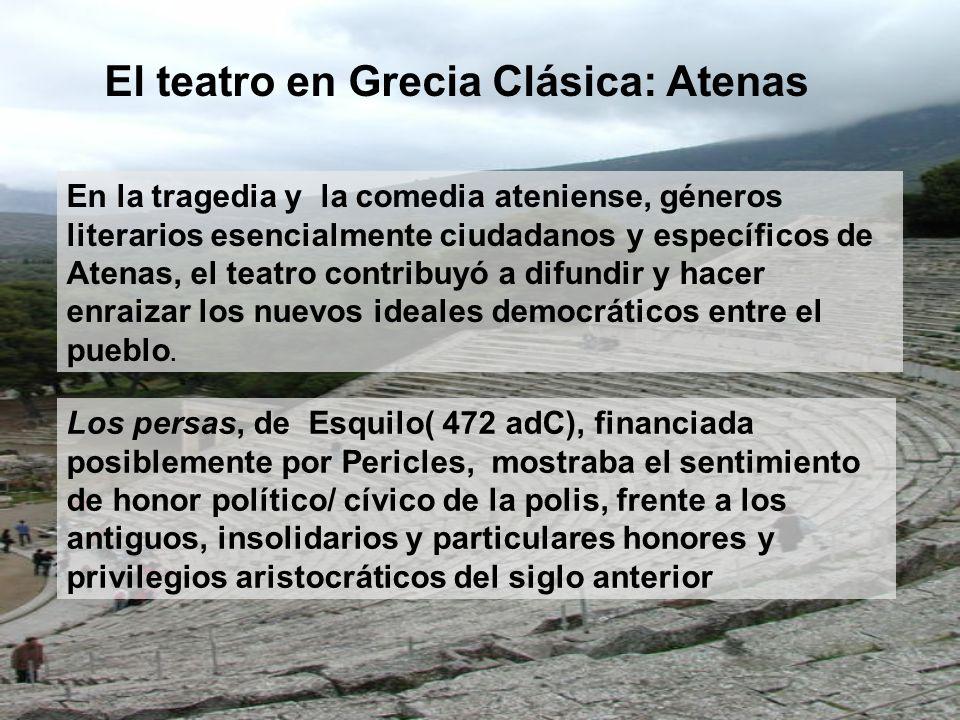 En la tragedia y la comedia ateniense, géneros literarios esencialmente ciudadanos y específicos de Atenas, el teatro contribuyó a difundir y hacer en