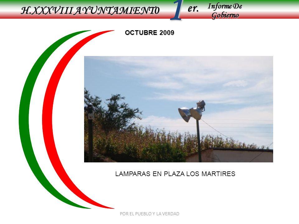 Informe De Gobierno Informe De Gobierno er.1 OCTUBRE 2009 H.XXXVIII AYUNTAMIENT0 POR EL PUEBLO Y LA VERDAD LAMPARAS EN PLAZA LOS MARTIRES