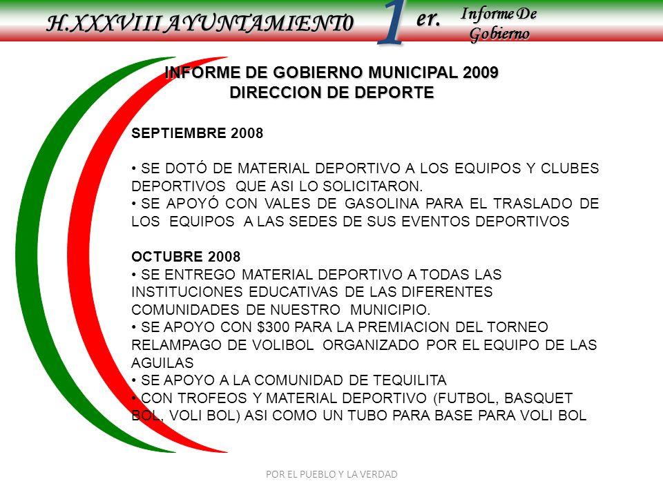 Informe De Gobierno Informe De Gobierno er.1 INFORME DE GOBIERNO MUNICIPAL 2009 DIRECCION DE DEPORTE H.XXXVIII AYUNTAMIENT0 POR EL PUEBLO Y LA VERDAD