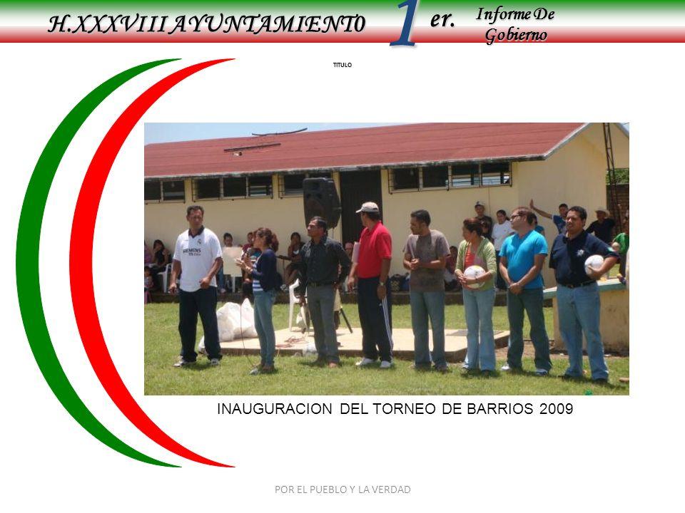 Informe De Gobierno Informe De Gobierno er.1 TITULO H.XXXVIII AYUNTAMIENT0 POR EL PUEBLO Y LA VERDAD INAUGURACION DEL TORNEO DE BARRIOS 2009