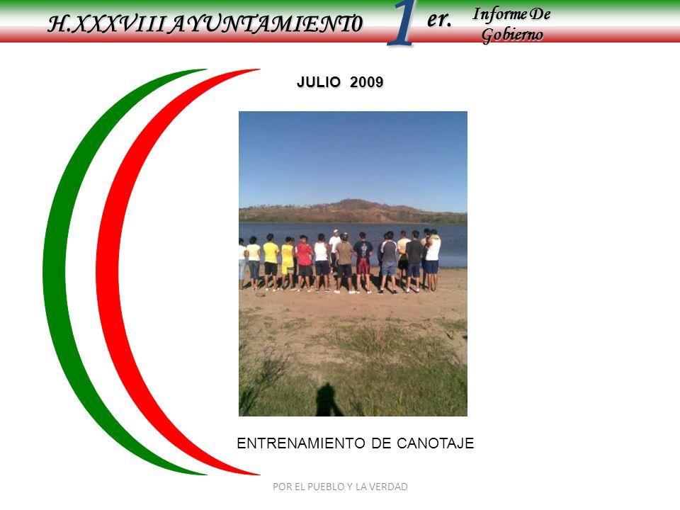 Informe De Gobierno Informe De Gobierno er.1 JULIO 2009 H.XXXVIII AYUNTAMIENT0 ENTRENAMIENTO DE CANOTAJE POR EL PUEBLO Y LA VERDAD