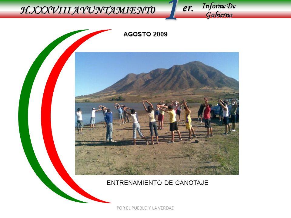 Informe De Gobierno Informe De Gobierno er.1 AGOSTO 2009 H.XXXVIII AYUNTAMIENT0 ENTRENAMIENTO DE CANOTAJE POR EL PUEBLO Y LA VERDAD