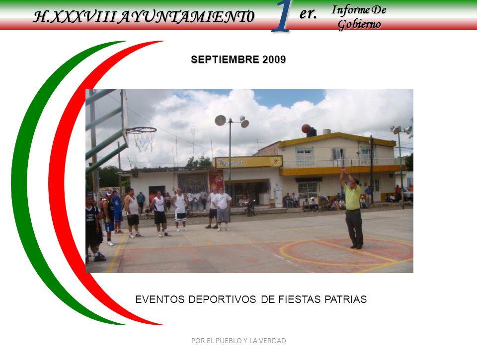 Informe De Gobierno Informe De Gobierno er.1 SEPTIEMBRE 2009 H.XXXVIII AYUNTAMIENT0 POR EL PUEBLO Y LA VERDAD EVENTOS DEPORTIVOS DE FIESTAS PATRIAS