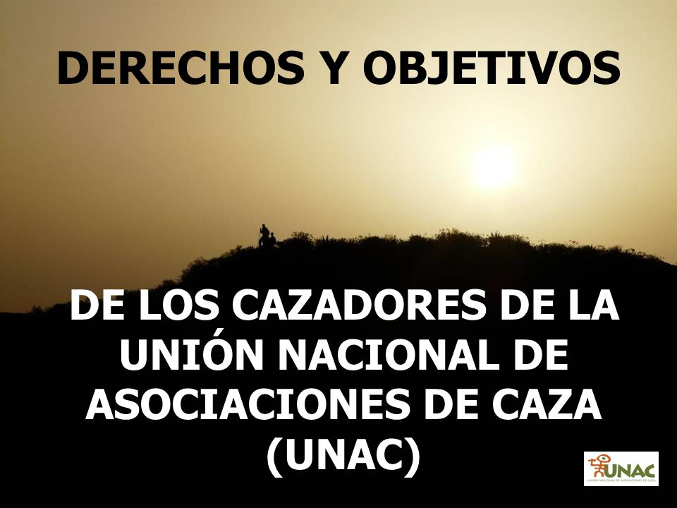 DERECHOS Y OBJETIVOS DE LOS CAZADORES DE LA UNIÓN NACIONAL DE ASOCIACIONES DE CAZA (UNAC)