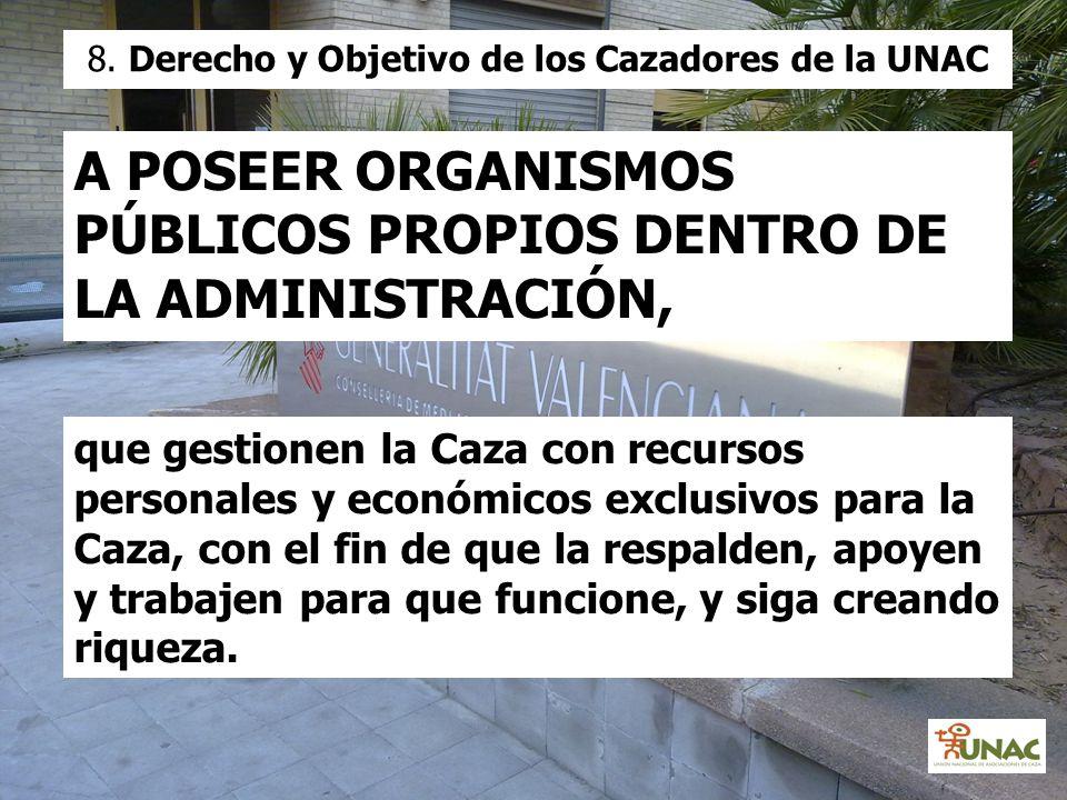 A POSEER ORGANISMOS PÚBLICOS PROPIOS DENTRO DE LA ADMINISTRACIÓN, que gestionen la Caza con recursos personales y económicos exclusivos para la Caza,