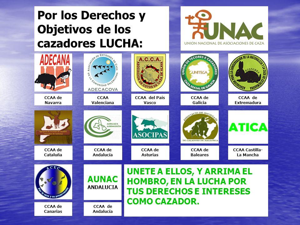 Por los Derechos y Objetivos de los cazadores LUCHA: AUNAC ANDALUCIA CCAA de Navarra CCAA Valenciana CCAA del País Vasco CCAA de Galicia CCAA de Extre