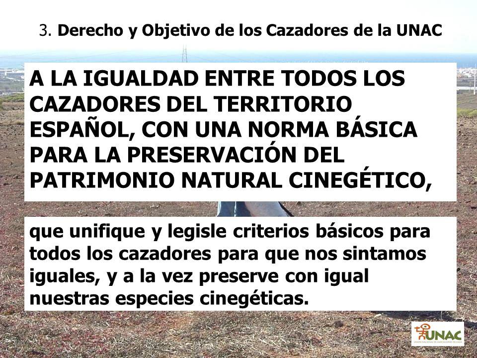 A LA IGUALDAD ENTRE TODOS LOS CAZADORES DEL TERRITORIO ESPAÑOL, CON UNA NORMA BÁSICA PARA LA PRESERVACIÓN DEL PATRIMONIO NATURAL CINEGÉTICO, que unifi