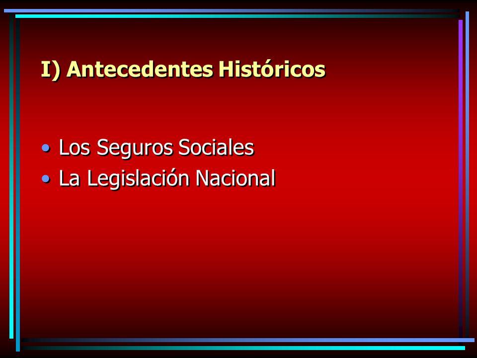 I) Antecedentes Históricos Los Seguros Sociales La Legislación Nacional Los Seguros Sociales La Legislación Nacional