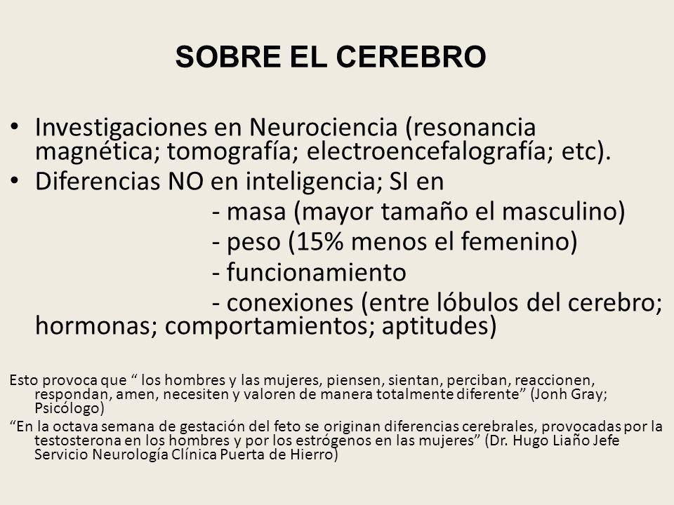 SOBRE EL CEREBRO Investigaciones en Neurociencia (resonancia magnética; tomografía; electroencefalografía; etc). Diferencias NO en inteligencia; SI en