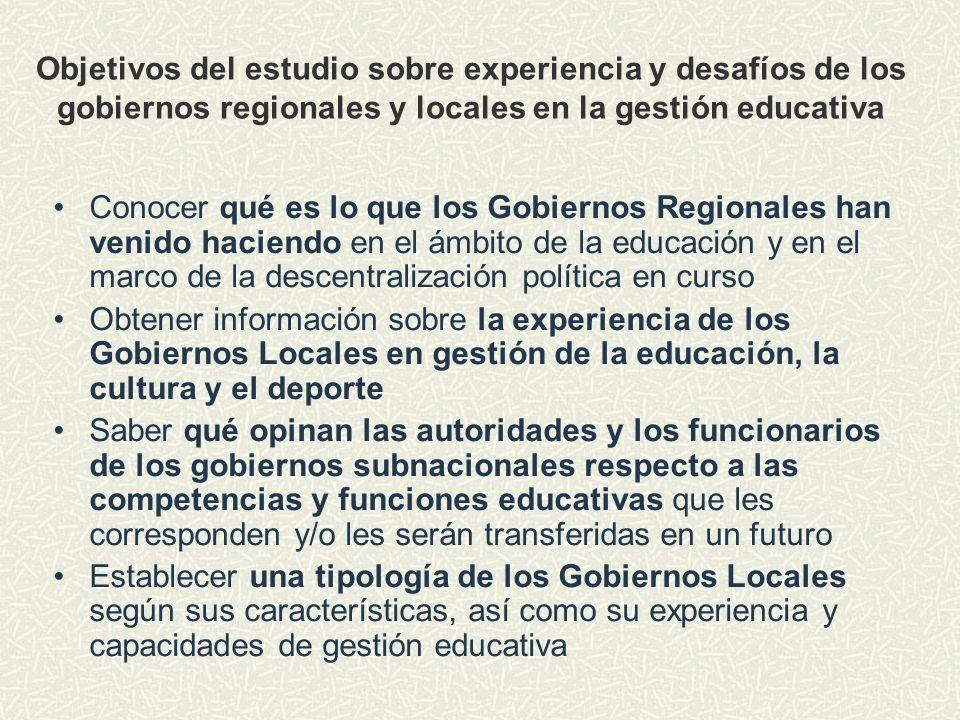 Objetivos del estudio sobre experiencia y desafíos de los gobiernos regionales y locales en la gestión educativa Conocer qué es lo que los Gobiernos R