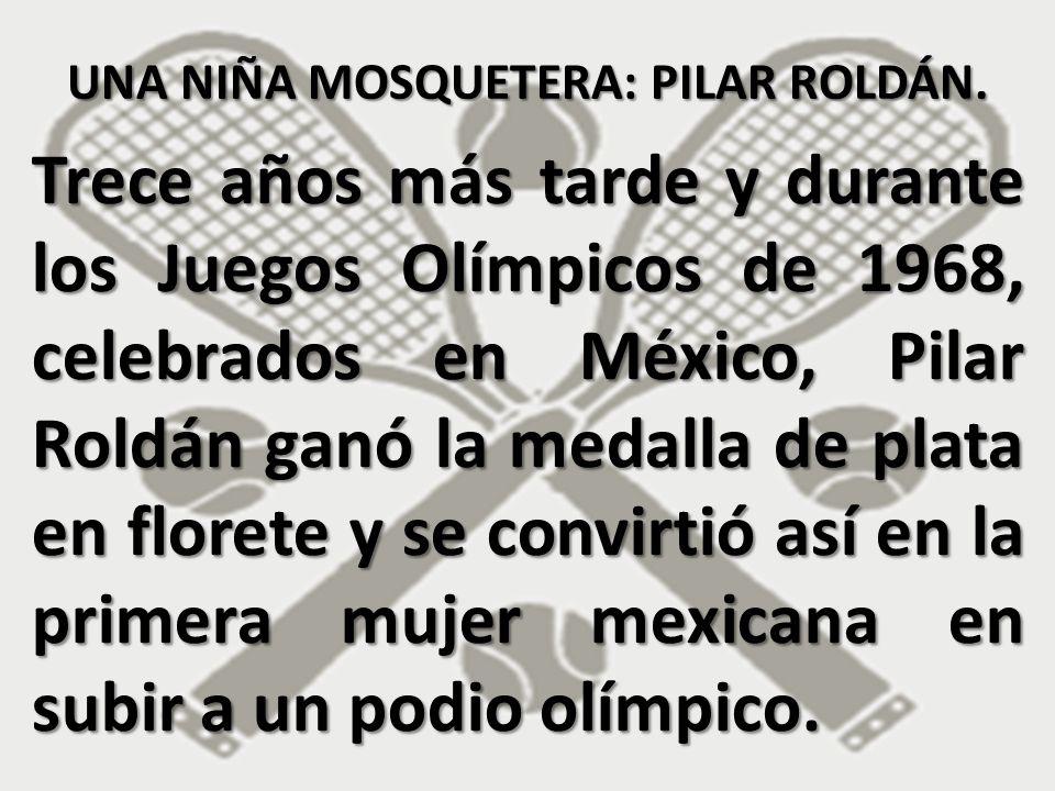 Trece años más tarde y durante los Juegos Olímpicos de 1968, celebrados en México, Pilar Roldán ganó la medalla de plata en florete y se convirtió así