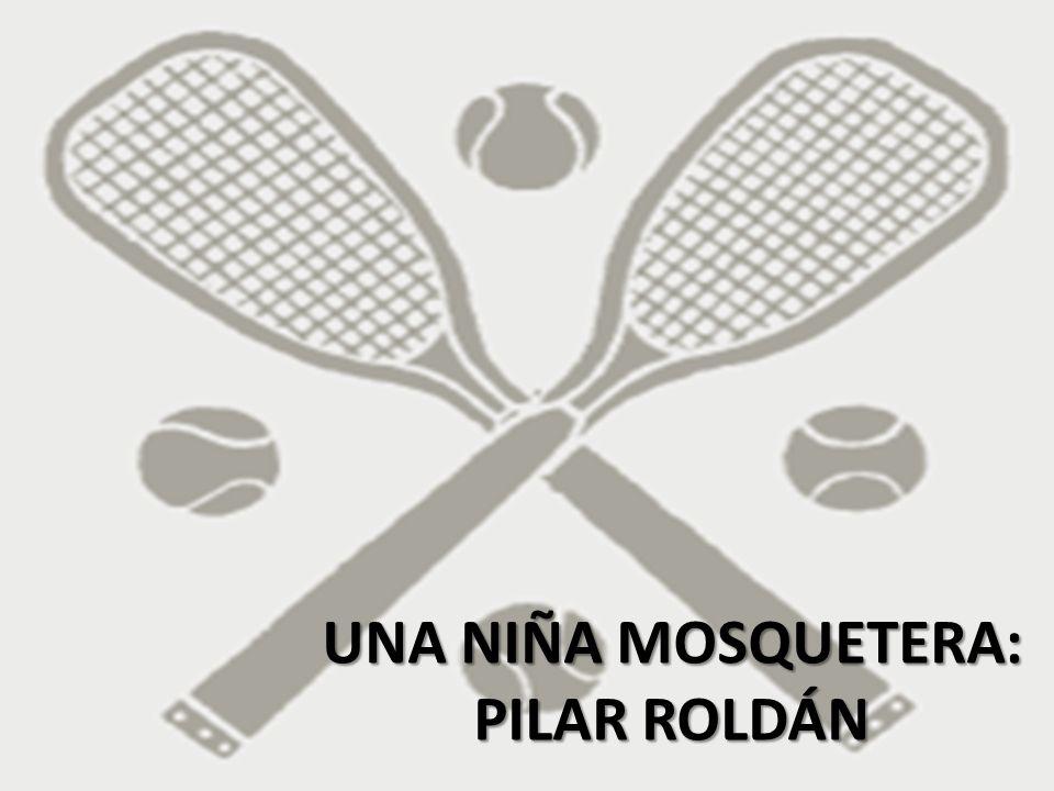 UNA NIÑA MOSQUETERA: PILAR ROLDÁN.En aquella casa siempre se hablaba de tenis.