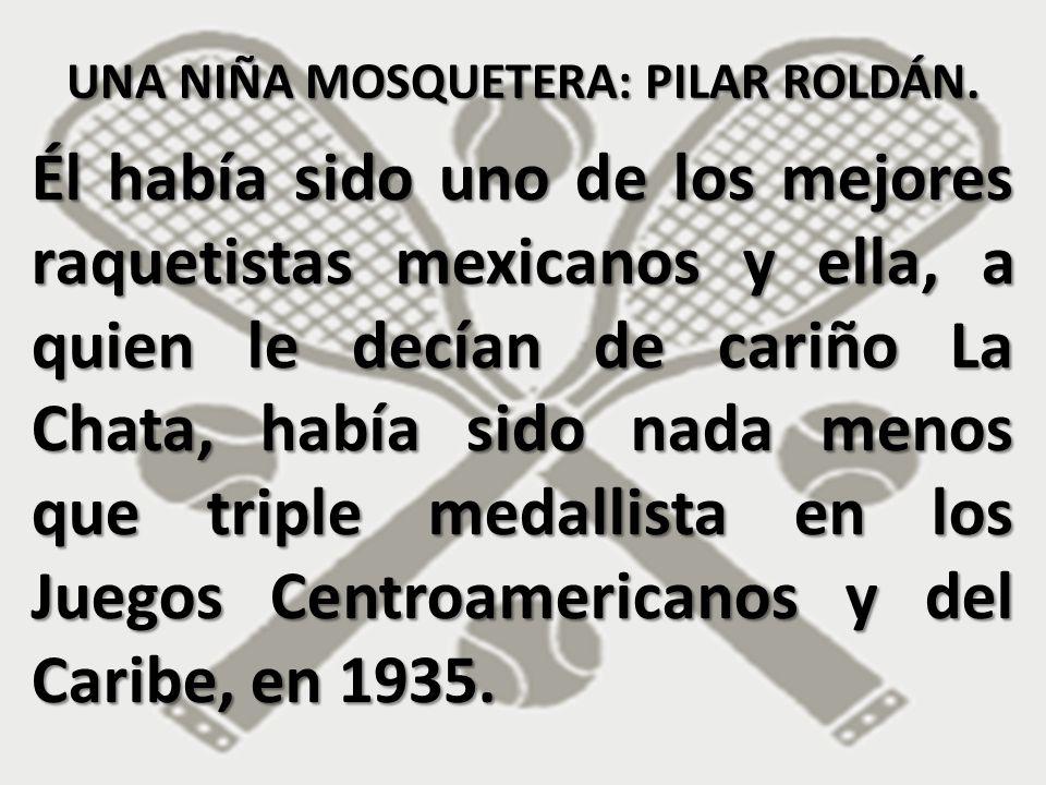 Él había sido uno de los mejores raquetistas mexicanos y ella, a quien le decían de cariño La Chata, había sido nada menos que triple medallista en lo