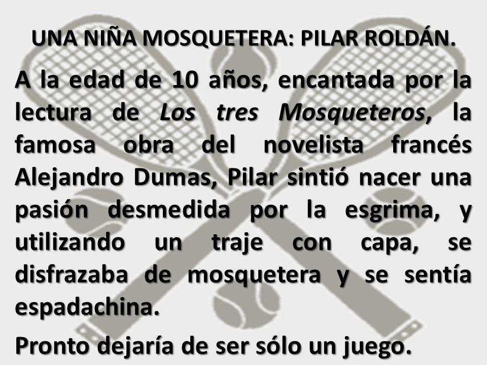 A la edad de 10 años, encantada por la lectura de Los tres Mosqueteros, la famosa obra del novelista francés Alejandro Dumas, Pilar sintió nacer una p