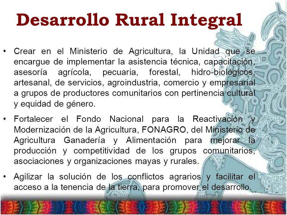 Desarrollo Rural Integral Crear en el Ministerio de Agricultura, la Unidad que se encargue de implementar la asistencia técnica, capacitación, asesorí