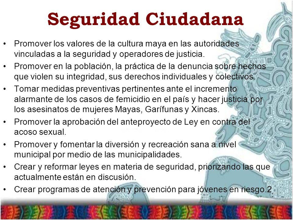 Seguridad Ciudadana Promover los valores de la cultura maya en las autoridades vinculadas a la seguridad y operadores de justicia. Promover en la pobl