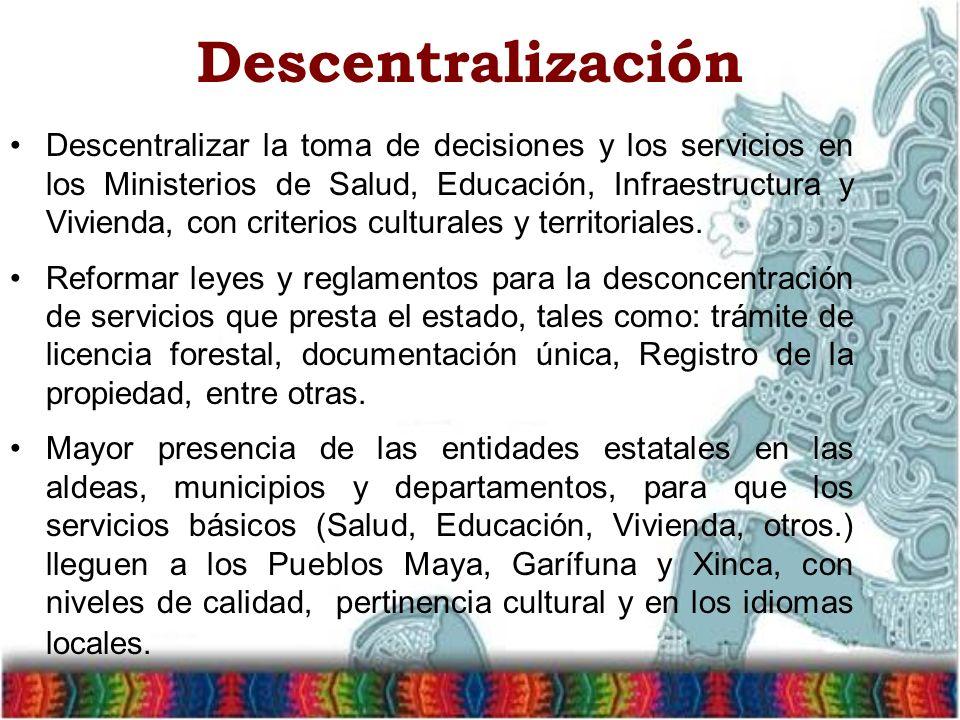 Descentralización Descentralizar la toma de decisiones y los servicios en los Ministerios de Salud, Educación, Infraestructura y Vivienda, con criterios culturales y territoriales.