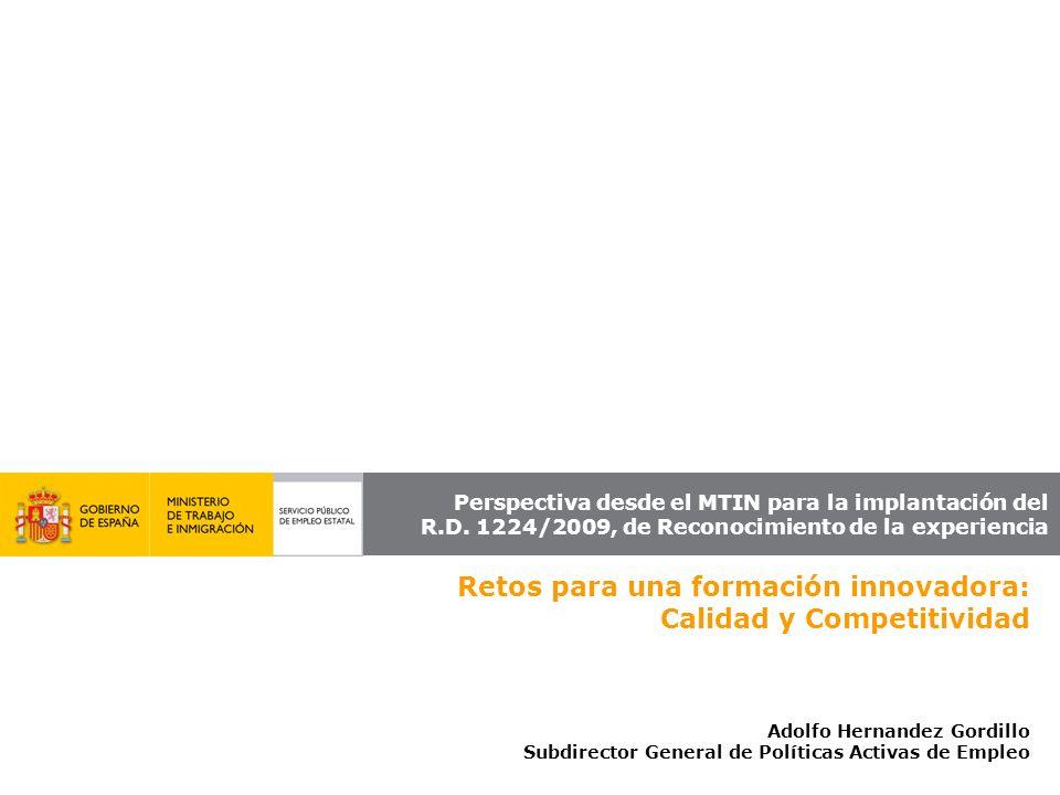 Perspectiva desde el MTIN para la implantación del R.D. 1224/2009, de Reconocimiento de la experiencia Retos para una formación innovadora: Calidad y