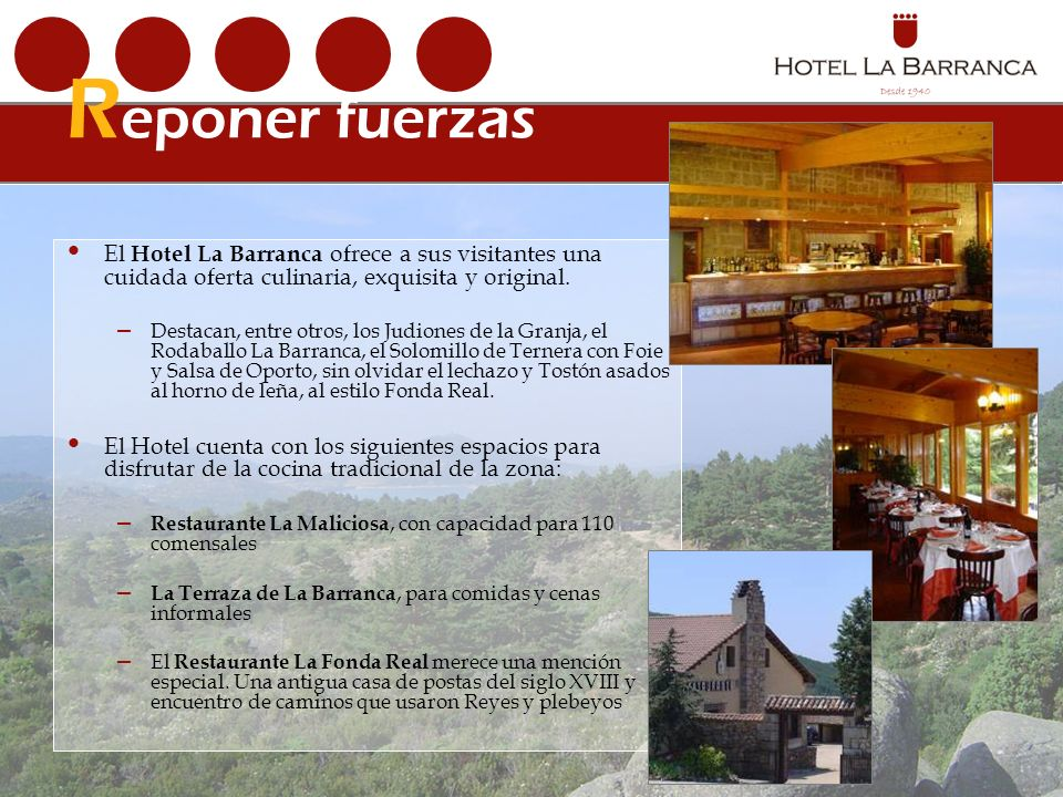 R eponer fuerzas El Hotel La Barranca ofrece a sus visitantes una cuidada oferta culinaria, exquisita y original.