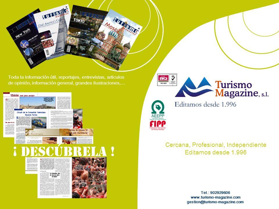 Cercana, Profesional, Independiente Editamos desde 1.996 Tel.: 902929606 www.turismo-magazine.com gestion@turismo-magazine.com Toda la información útil, reportajes, entrevistas, articulos de opinión, información general, grandes ilustraciones,… ¡ DESCÚBRELA !