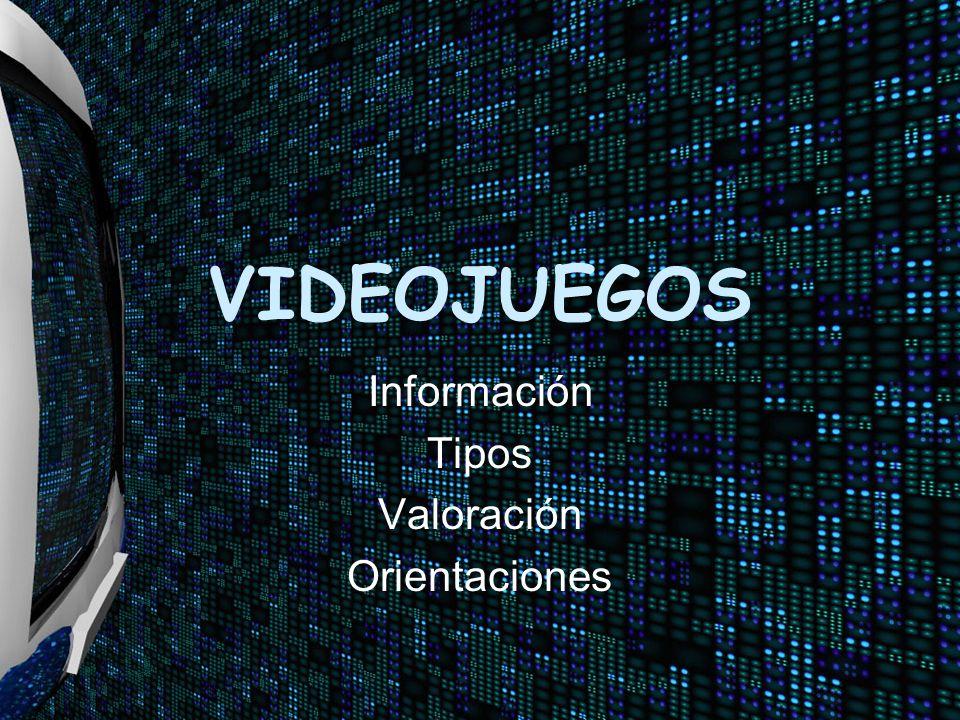 VIDEOJUEGOS Información Tipos Valoración Orientaciones