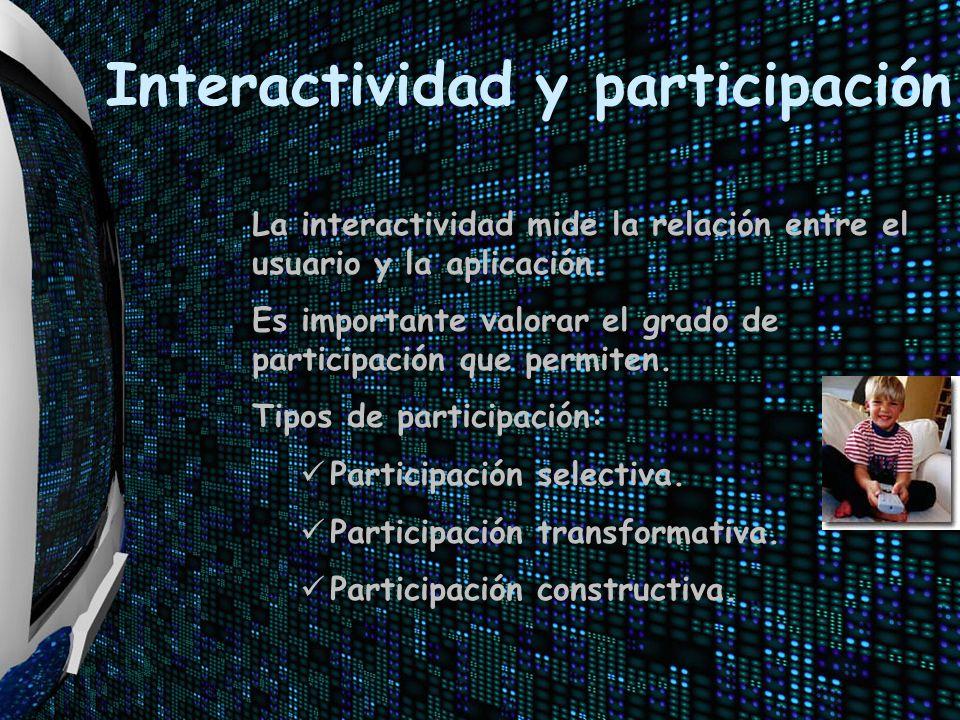 La interactividad mide la relación entre el usuario y la aplicación. Es importante valorar el grado de participación que permiten. Tipos de participac