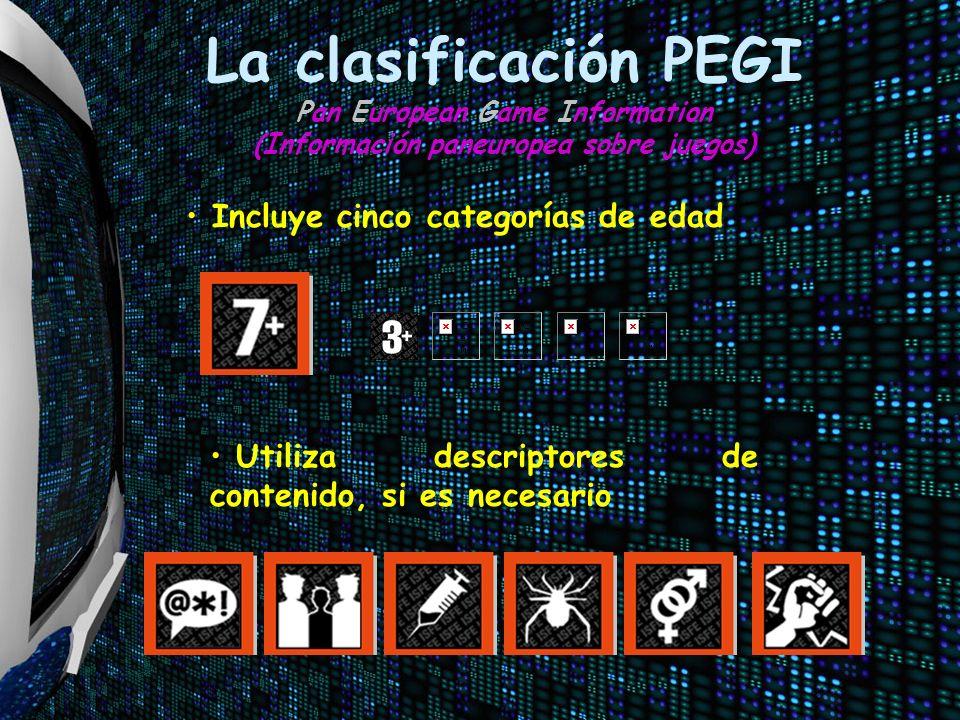 La clasificación PEGI Pan European Game Information (Información paneuropea sobre juegos) Incluye cinco categorías de edad Utiliza descriptores de con