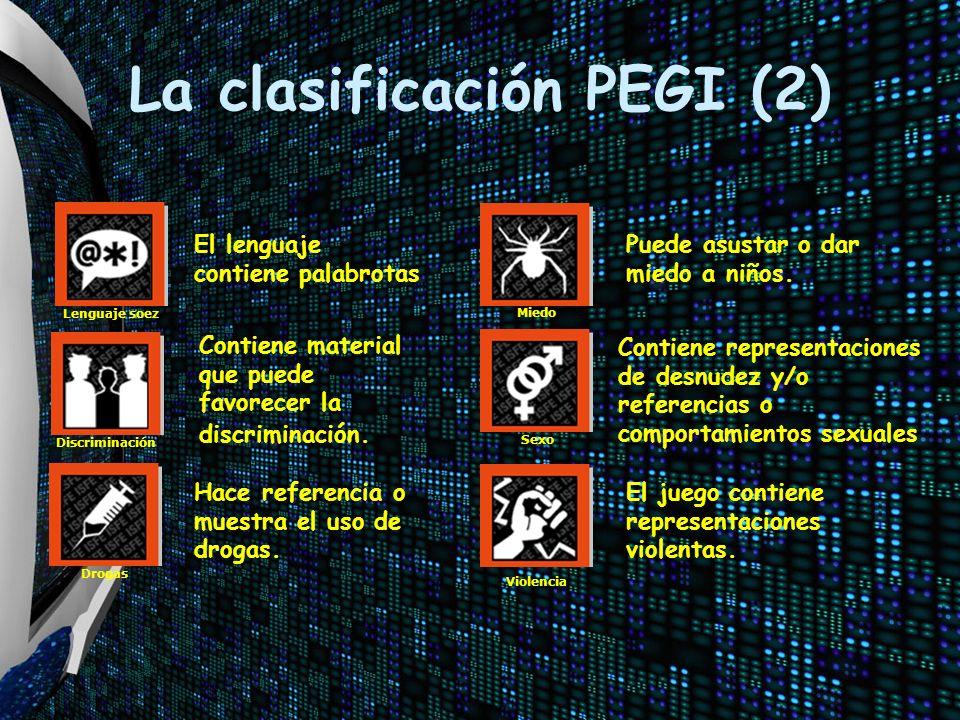 La clasificación PEGI (2) Contiene material que puede favorecer la discriminación. Contiene representaciones de desnudez y/o referencias o comportamie