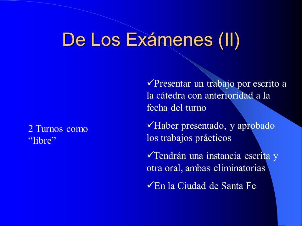 De Los Exámenes (I) 3 Turnos Comunes Haber cursado el 70 % de las clases. Haber presentado, y aprobado, los trabajos prácticos, en tiempo y forma. En