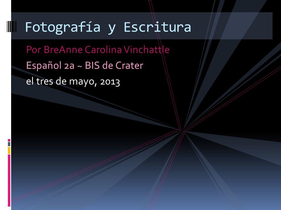 Fotografía y Escritura Por BreAnne Carolina Vinchattle Español 2a ~ BIS de Crater el tres de mayo, 2013