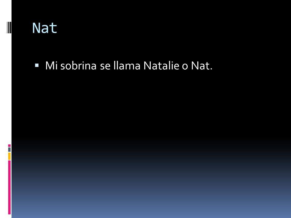 Nat Mi sobrina se llama Natalie o Nat.