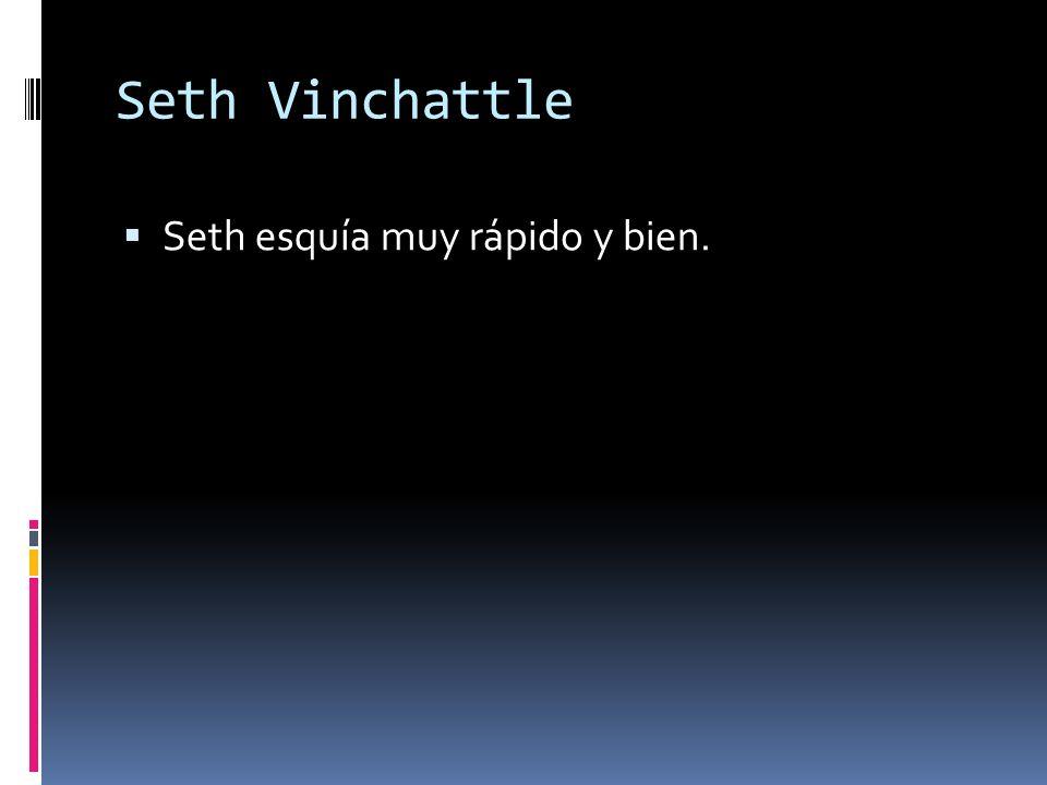 Seth Vinchattle Seth esquía muy rápido y bien.