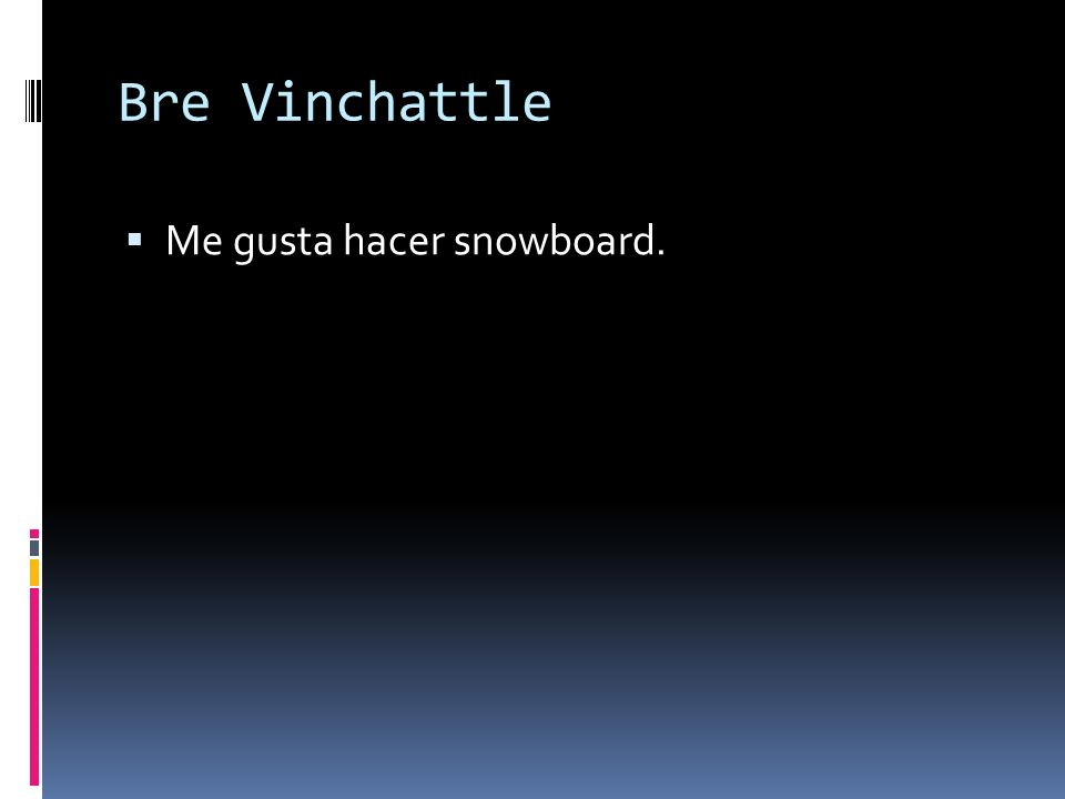 Bre Vinchattle Me gusta hacer snowboard.
