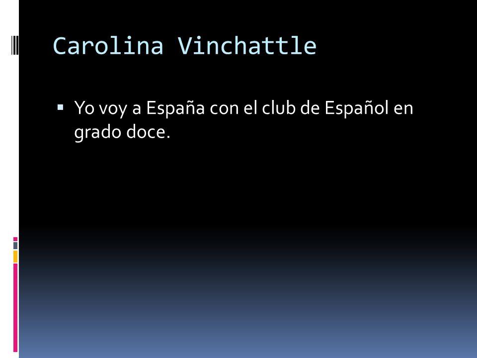 Carolina Vinchattle Yo voy a España con el club de Español en grado doce.