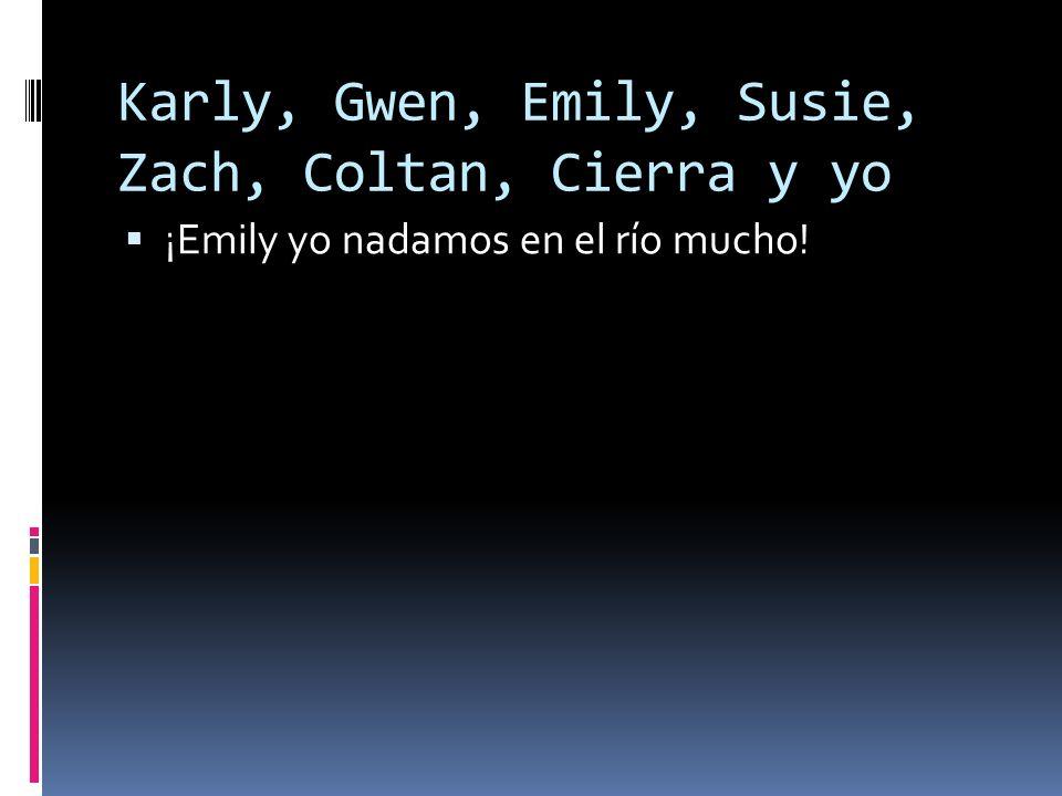 Karly, Gwen, Emily, Susie, Zach, Coltan, Cierra y yo ¡Emily yo nadamos en el río mucho!
