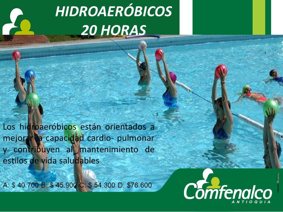 HIDROAERÓBICOS 20 HORAS Los hidroaeróbicos están orientados a mejorar la capacidad cardio- pulmonar y contribuyen al mantenimiento de estilos de vida