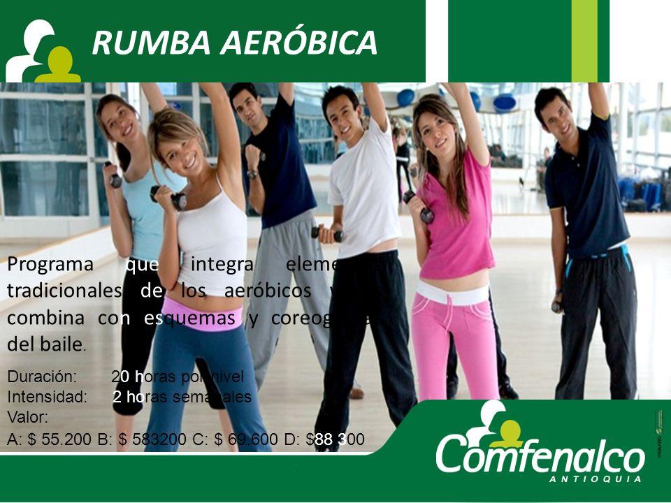 RUMBA AERÓBICA Programa que integra elementos tradicionales de los aeróbicos y los combina con esquemas y coreografías del baile. A: $ 55.200 B: $ 583