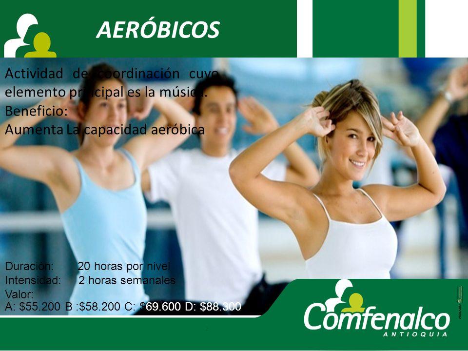 AERÓBICOS Actividad de coordinación cuyo elemento principal es la música. Beneficio: Aumenta La capacidad aeróbica A: $55.200 B :$58.200 C: $69.600 D:
