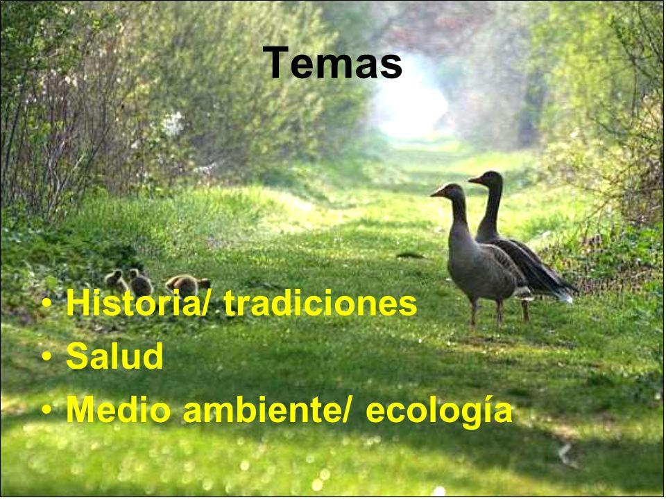 Temas Historia/ tradiciones Salud Medio ambiente/ ecología