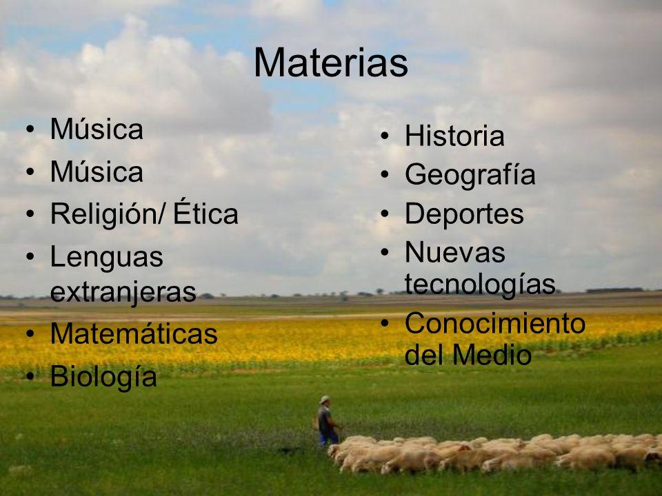 Materias Música Religión/ Ética Lenguas extranjeras Matemáticas Biología Historia Geografía Deportes Nuevas tecnologías Conocimiento del Medio