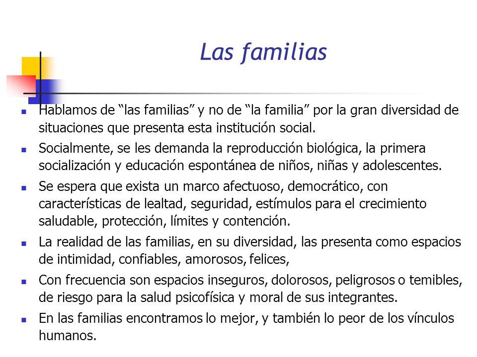 Las familias Hablamos de las familias y no de la familia por la gran diversidad de situaciones que presenta esta institución social. Socialmente, se l