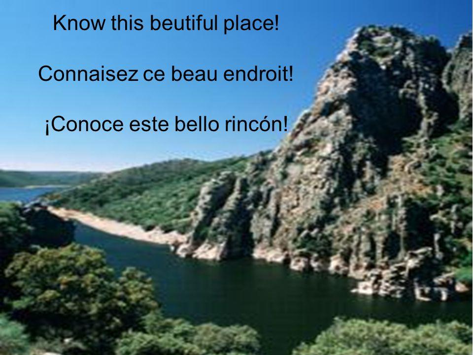 Know this beutiful place! Connaisez ce beau endroit! ¡Conoce este bello rincón!