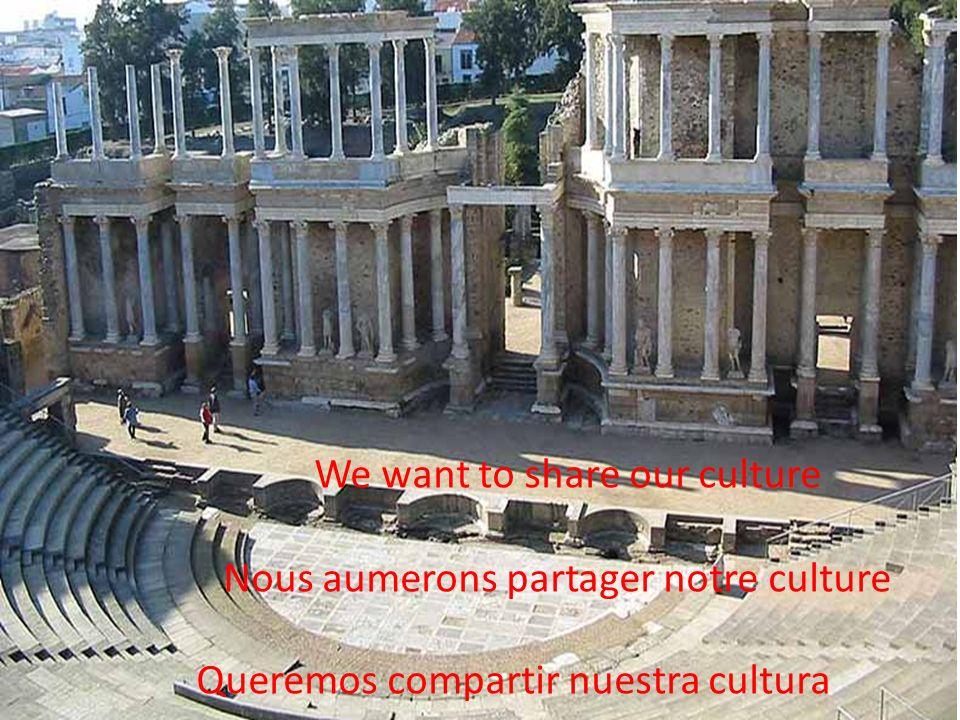 We want to share our culture Nous aumerons partager notre culture Queremos compartir nuestra cultura