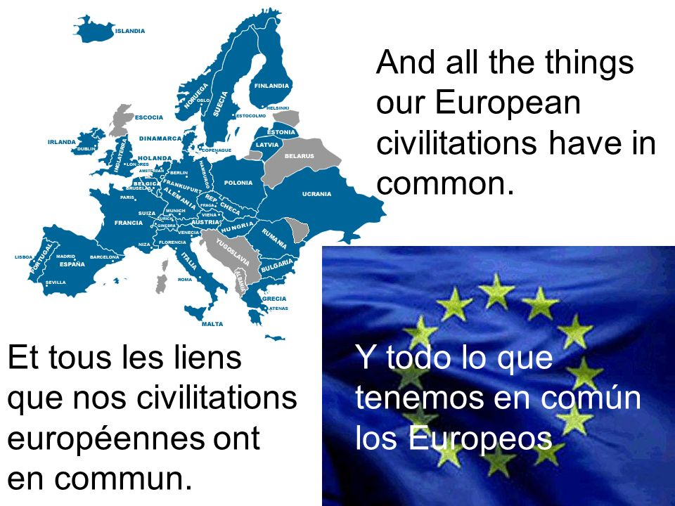 And all the things our European civilitations have in common. Et tous les liens que nos civilitations européennes ont en commun. Y todo lo que tenemos